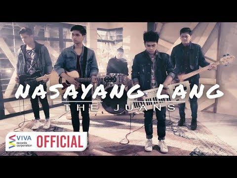 The Juans — Nasayang Lang [Official Music Video]