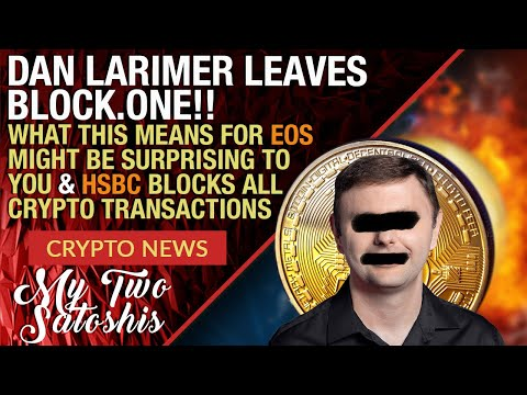 CRYPTO MARKET UPDATE: DAN LARIMER LEAVES EOS, I'M SHOCKED! ALSO HSBC BLOCKS USERS FROM BUYING CRYPTO