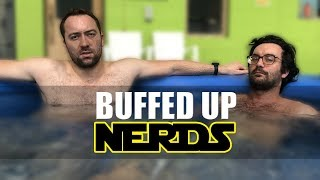 Buffed Up Nerds - Week 9 - Chilling Out