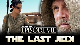Star Wars Episode 8: THE LAST JEDI Title Officially Revealed!  New Details!