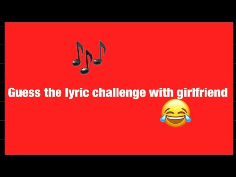 Guess The Lyrics Challenge With Girlfriend 😂🎵