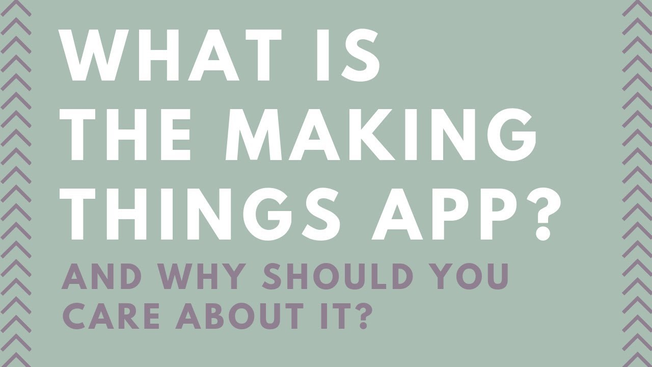What is the Making Things App? Why should you care about it?