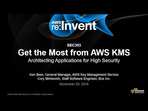 AWS re:Invent 2016: Get the Most from AWS KMS: Architecting Applications  for High Security (SEC303)