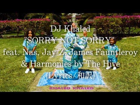 【和訳】DJ Khaled – SORRY NOT SORRY feat. Nas, Jay Z, James Fauntleroy & Harmonies by The Hive