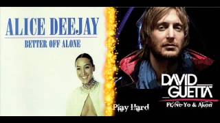 Alice DeeJay vs David Guetta ft. (Akon & Ne Yo) Better Off Playing Hard