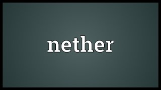 Nether Meaning