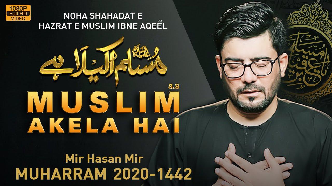 MUSLIM AKELA HAI | Mir Hasan Mir Nohay 2020 | 9 Zilhaj Noha | Shahadat Muslim bin Aqeel Noha 2020