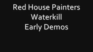 Watch Red House Painters Waterkill video