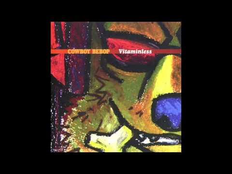 The Seatbelts - Cowboy Bebop Vitaminless