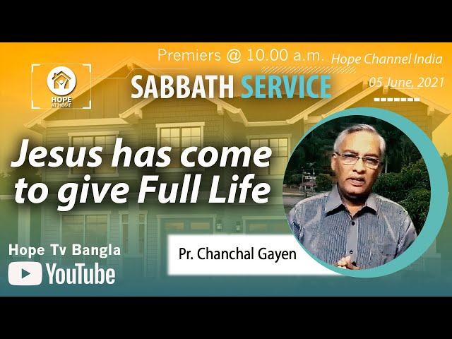 Bangla Sabbath Service | Jesus has come to give Full Life | Pr. Chanchal Gayen | 05 June 2021