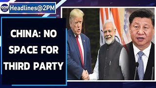 China frowns over India-US bonhomie, says 'No space for a third party interference|Oneindia News
