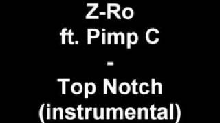 Z Ro ft Pimp C Top Notch instrumental