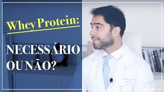 Whey Protein: Necessário ou não?