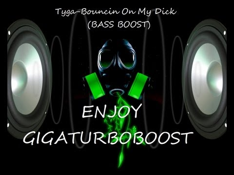Tyga- Bouncin On My Dick (Bass Boost)
