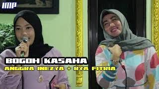 Gambar cover BOGOH KASAHA - ANGGRA INEZYA - RYA FITRIA (IMP CHANNEL)