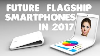 Top Upcoming Flashship Smartphones in 2017 [Leaks & Rumors]