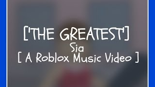Roblox Music Video: 'The Greatest' Sia (A Music Video About Self Improvement)