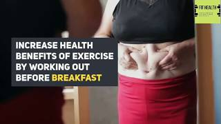 Increase health benefits |  exercise | working out | before breakfast | fithealth48 | Fitness |