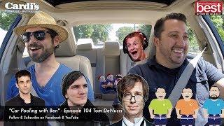 "Tom DeNucci // ""Car Pooling With Ben"" - Episode 104"
