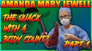 Amanda Mary Jewell - The Quack With A Body Count? -  Part 1