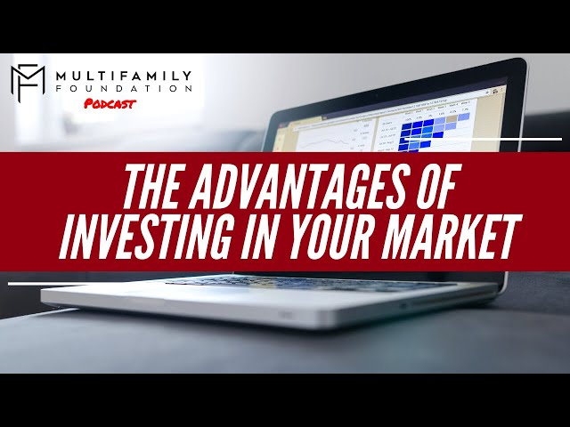 The Advantages of Investing In Your Market