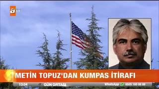 Metin Topuz'dan kumpas itirafı !