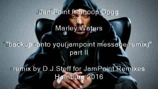 Snoop Dogg & Marley Waters - back up...onto you ( jampoint message remix part II )