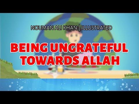 Being ungrateful towards Allah (swt) | illustrated | Nouman Ali Khan