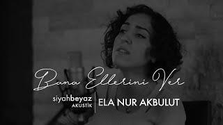 Ela Nur Akbulut Bana Ellerini Ver Pervane SiyahBeyaz Akustik