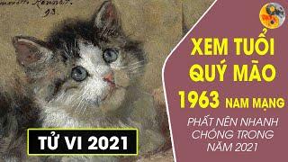 XEM TỬ VI 2021 TUỔI QUÝ MÃO 1963 NAM MẠNG | PHẤT NÊN NHANH CHÓNG TRONG NĂM 2021
