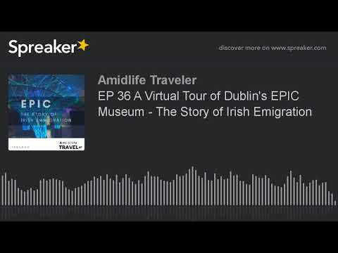 Travel Podcast: Virtual Audio Tour  of Dublin's EPIC Museum - The Story of Irish Emigration