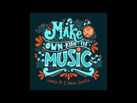 Jamie B & Nova Scotia - Make Your Own Kind Of Music 2018 (Radio Edit)