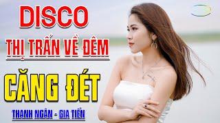 LK Disco THỊ TRẤN VỀ ĐÊM - Tuyệt Đỉnh Nhạc Sống Đáng Nghe Nhất 2020 - Mở Thật To Cho Cả Xóm Phê...