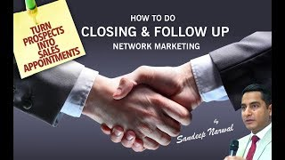 How to do Closing & Follow up in Network Marketing  : Important Tips | Sandeep Narwal