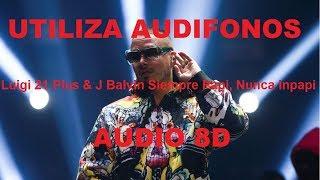 Luigi 21 Plus & J Balvin - Siempre Papi, Nunca Inpapi (AUDIO 8D)