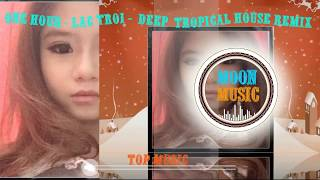 One hour – Lac Troi – Deep  Tropical House Remix – Moon Moon Music