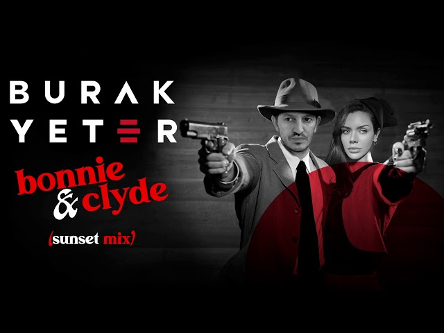 Burak Yeter - Bonnie & Clyde (Sunset Mix)