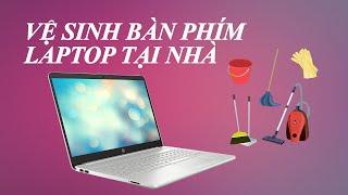 6 bước tự vệ sinh bàn phím laptop tại nhà của dân chuyên nghiệp
