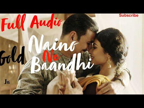 Gold | Naino Ne Baandhi Full Audio Song