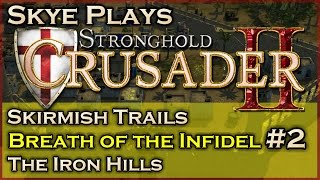 Stronghold Crusader 2►Breath of the Infidel - Mission 2 - The Iron Hills◀ Skirmish Trail