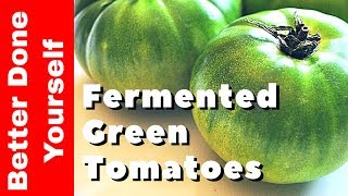 Naturally Fermented Green Tomatoes Part 1
