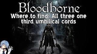 Bloodborne: Where to Find All Three Umbilical Cords & True Final Boss (Moon Presence)