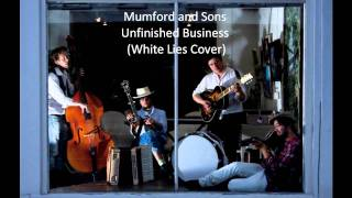 Mumford and Sons - Unfinished Business (Cover)