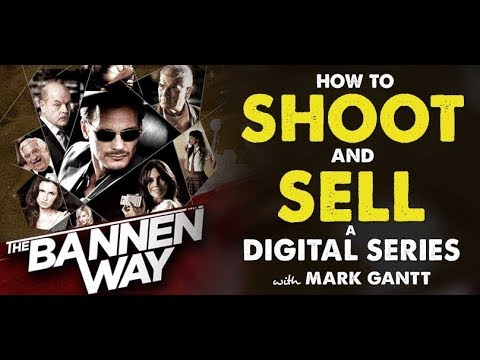 How to Shoot & Sell Digital Series (The Bannen Way) with Mark Gantt