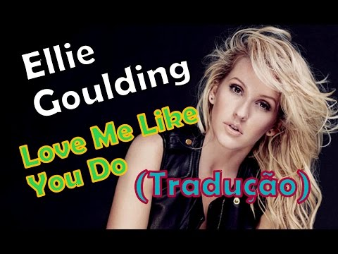 ELLIE GOULDING - LOVE ME LIKE YOU DO (Tradução)