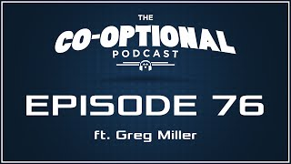 The Co-Optional Podcast Ep. 76 ft. Greg Miller [strong language] - Apr 16, 2015