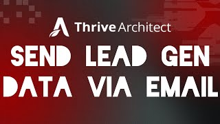 Thrive Themes Tutorial - Architect | Send Lead Gen Data Via Email
