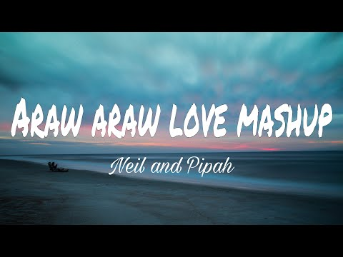 ARAW ARAW LOVE MASHUP (HD Lyrics) - Neil Enriquez & Pipah Pancho