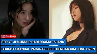 Seo Ye Ji Dilaporkan Mundur Dari Drama 'Island' Menyusul Skandal Pacar Posesif Dengan Kim Jung Hyun