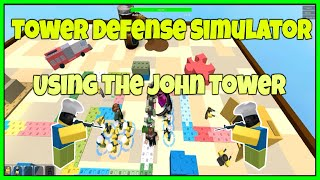 Roblox Tower Defense Simulator | Trying Out The John Tower | Tower Defense Simualtor Let's Play